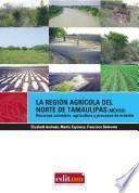 La Región Agrícola Del Norte De Tamaulipas (mexico)