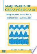Maquinaria De Obras Públicas Iii: Maquinaria Específica Y Elementos Auxiliares