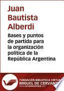 Bases Y Puntos De Partida Para La Organización Política De La República Argentina