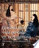 Historia De La Vida Privada En La Argentina: País Antiguo. De La Colonia A 1870